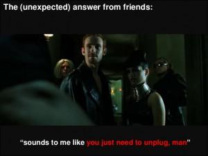 sounds_to_me_like_you_just_need_to_unplug